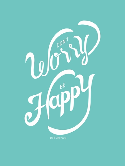 Quote - Don't worry, be happy